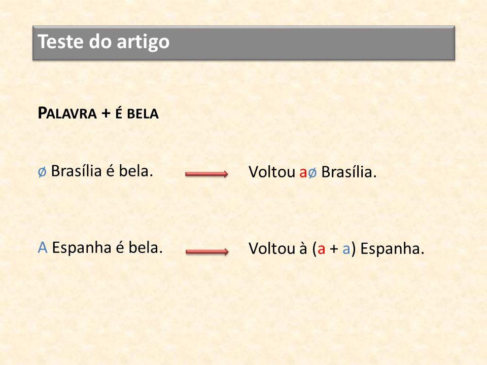 Teste do artigo ø Brasília é bela. Voltou aø Brasília. P ALAVRA + É BELA A Espanha é bela. Voltou à (a + a) Espanha.