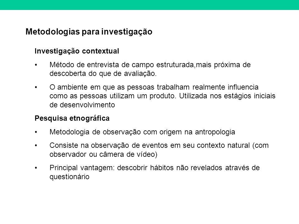 Metodologias para investigação Investigação contextual Método de entrevista de campo estruturada,mais próxima de descoberta do que de avaliação.