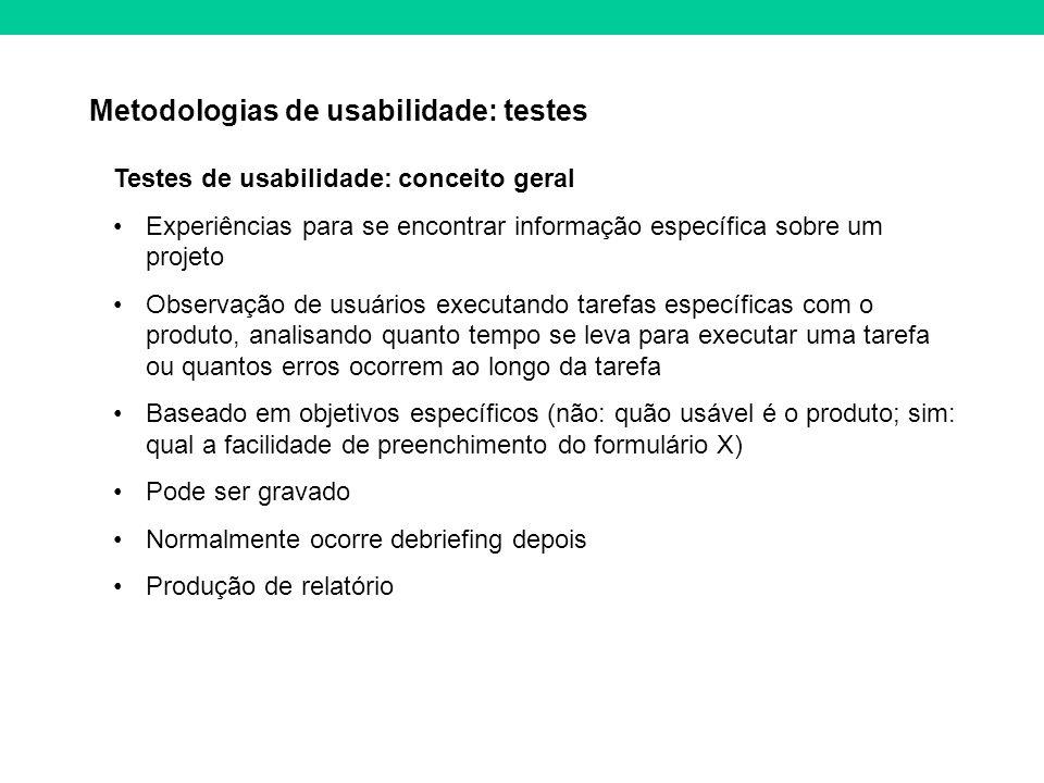 Metodologias de usabilidade: testes Testes de usabilidade: conceito geral Experiências para se encontrar informação específica sobre um projeto Observ