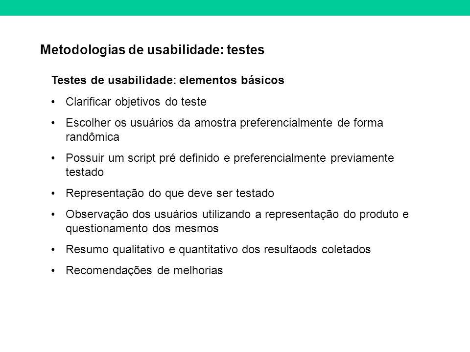 Metodologias de usabilidade: testes Testes de usabilidade: elementos básicos Clarificar objetivos do teste Escolher os usuários da amostra preferencia