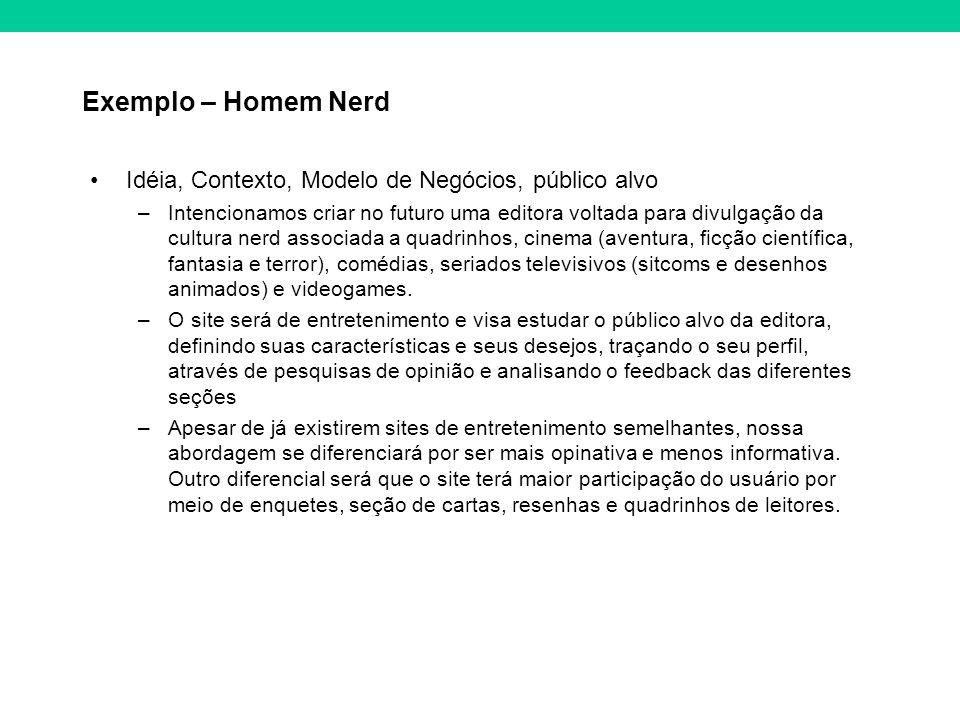 Exemplo – Homem Nerd Idéia, Contexto, Modelo de Negócios, público alvo –Intencionamos criar no futuro uma editora voltada para divulgação da cultura n