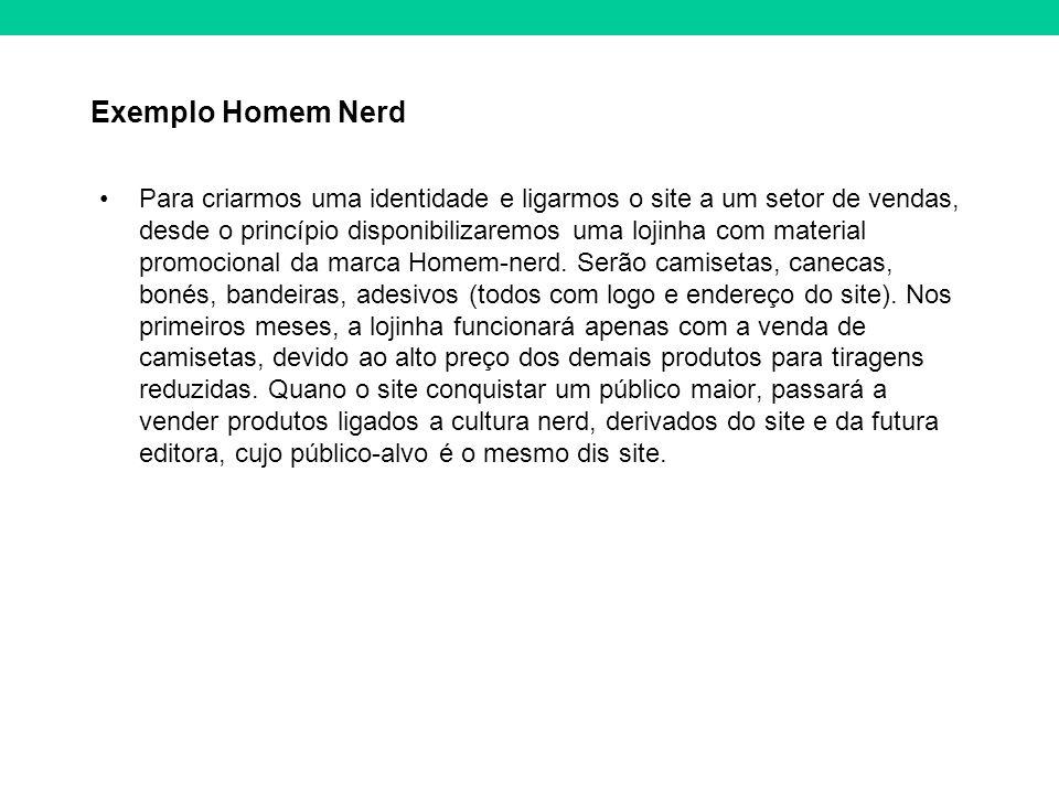 Exemplo Homem Nerd Para criarmos uma identidade e ligarmos o site a um setor de vendas, desde o princípio disponibilizaremos uma lojinha com material promocional da marca Homem-nerd.