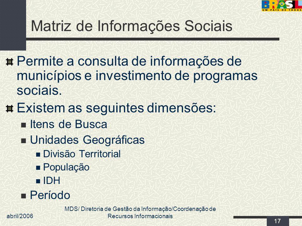 abril/2006 MDS/ Diretoria de Gestão da Informação/Coordenação de Recursos Informacionais 17 Matriz de Informações Sociais Permite a consulta de inform