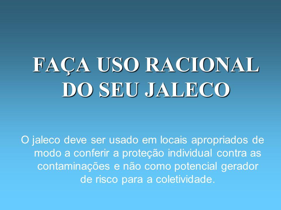 FAÇA USO RACIONAL DO SEU JALECO O jaleco deve ser usado em locais apropriados de modo a conferir a proteção individual contra as contaminações e não c