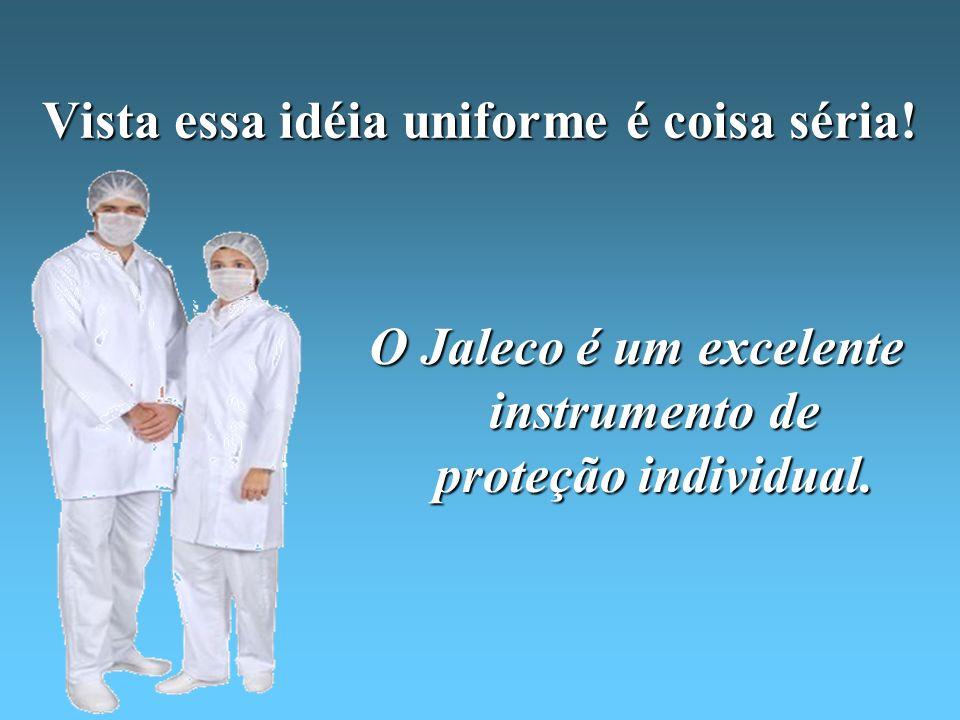 Vista essa idéia uniforme é coisa séria! O Jaleco é um excelente instrumento de proteção individual.