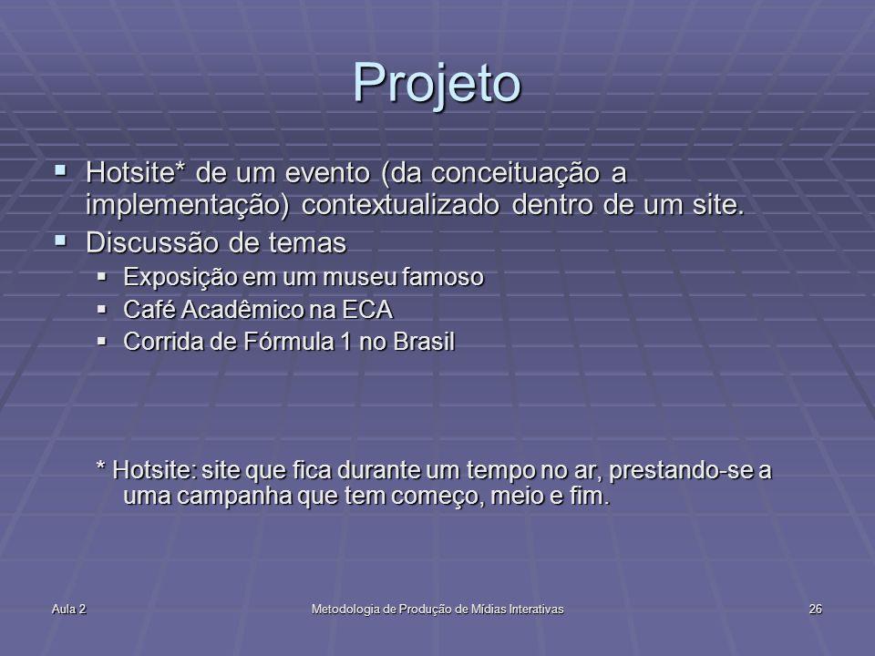 Aula 2Metodologia de Produção de Mídias Interativas26 Projeto Hotsite* de um evento (da conceituação a implementação) contextualizado dentro de um site.