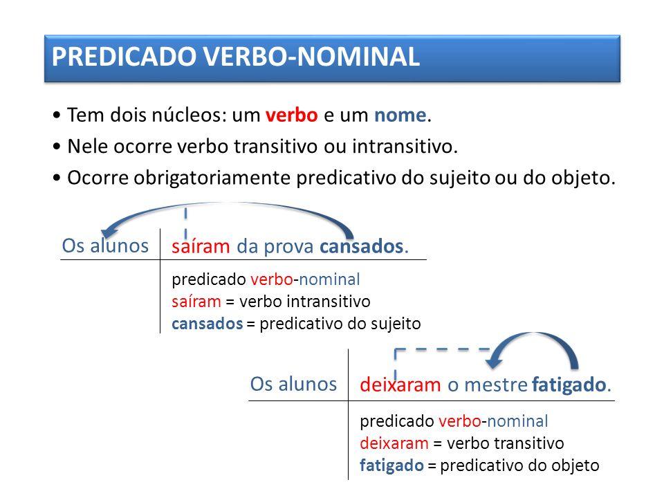 PREDICADO VERBO-NOMINAL Tem dois núcleos: um verbo e um nome.
