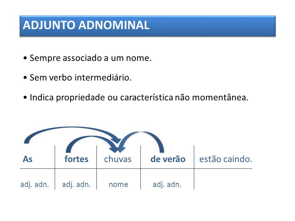 ADJUNTO ADNOMINAL Sempre associado a um nome.Sem verbo intermediário.