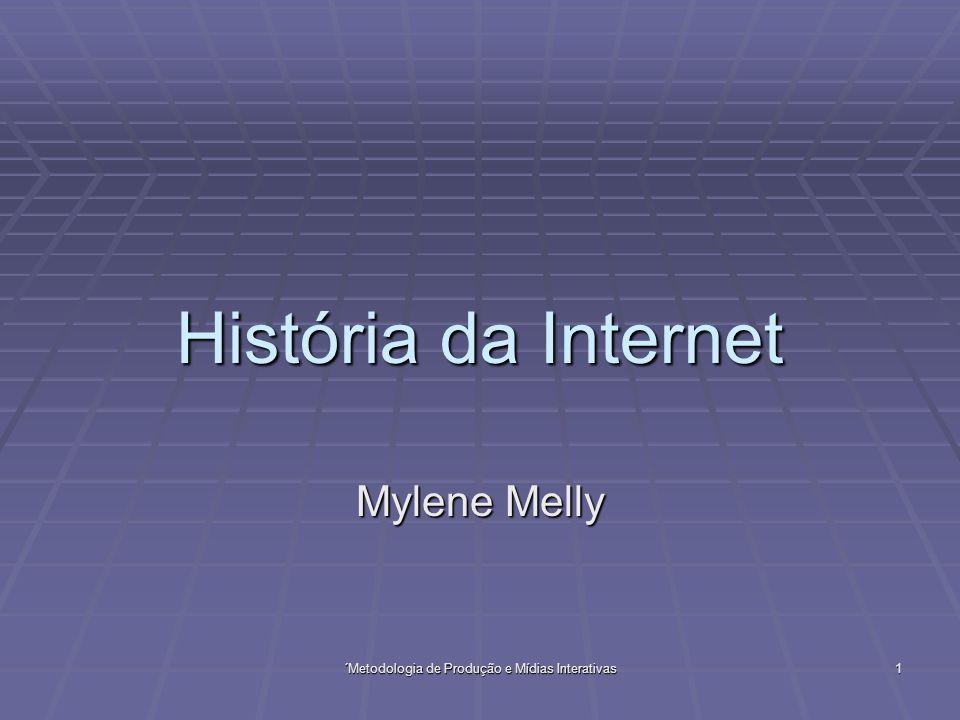´Metodologia de Produção e Mídias Interativas 1 História da Internet Mylene Melly