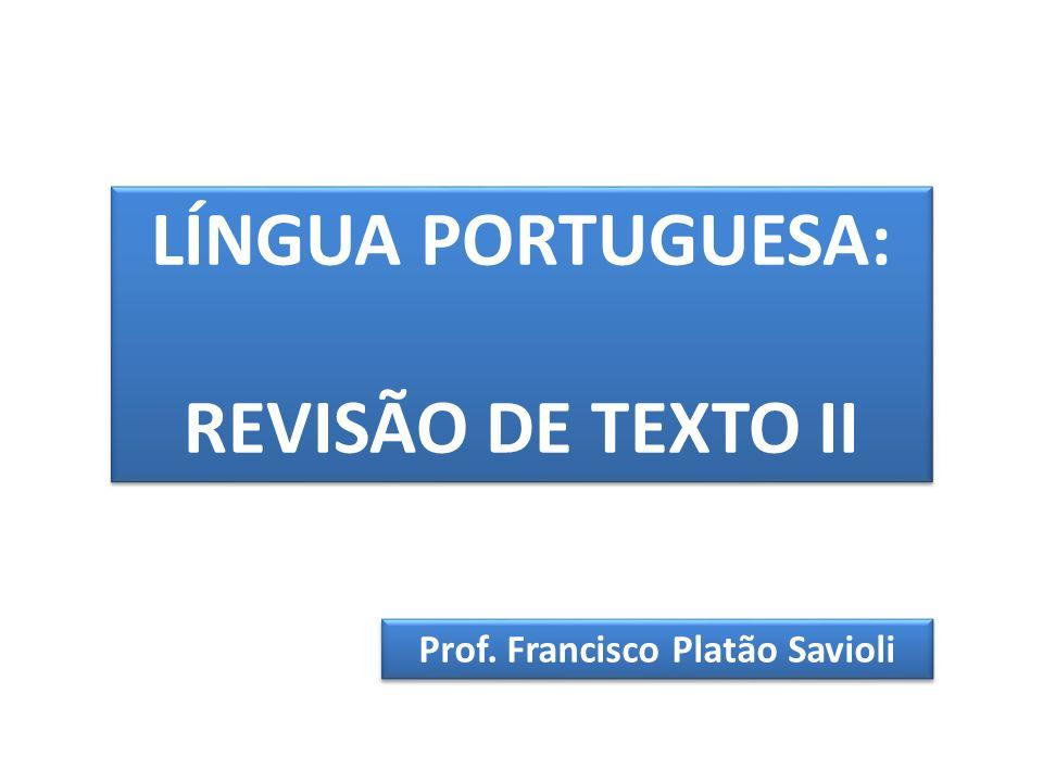 LÍNGUA PORTUGUESA: REVISÃO DE TEXTO II LÍNGUA PORTUGUESA: REVISÃO DE TEXTO II Prof. Francisco Platão Savioli