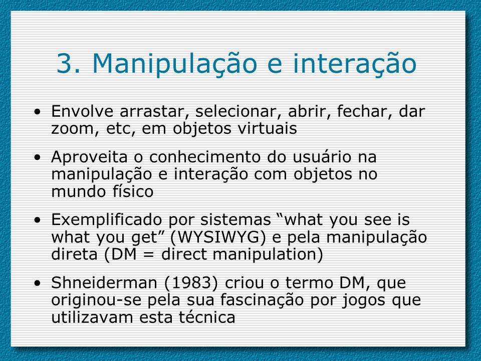 3. Manipulação e interação Envolve arrastar, selecionar, abrir, fechar, dar zoom, etc, em objetos virtuais Aproveita o conhecimento do usuário na mani