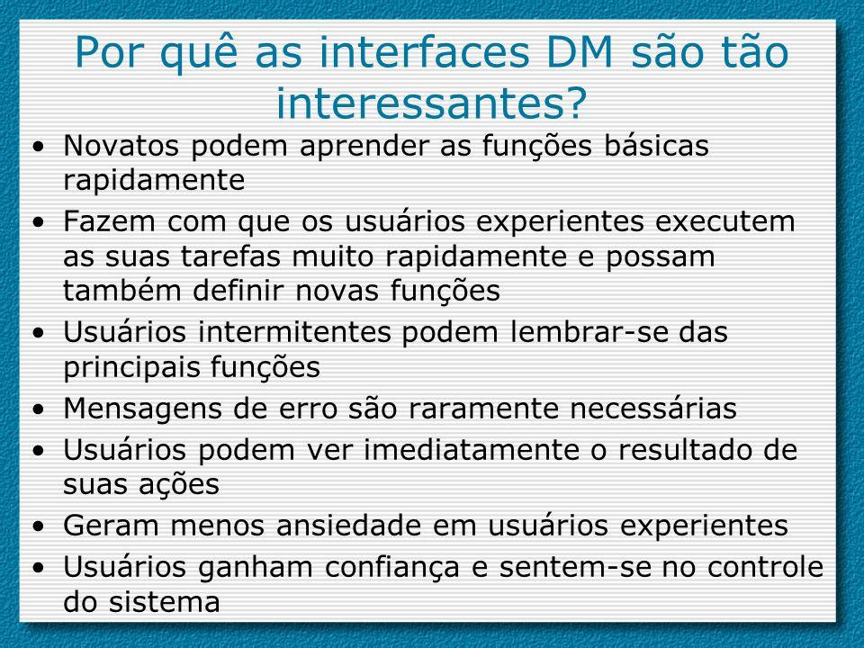 Por quê as interfaces DM são tão interessantes? Novatos podem aprender as funções básicas rapidamente Fazem com que os usuários experientes executem a