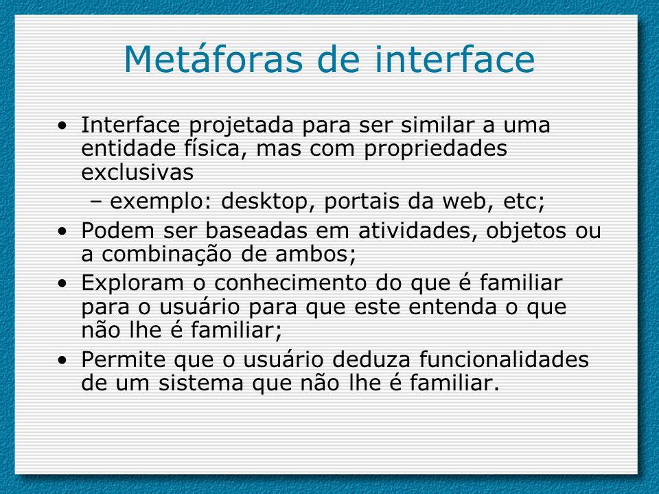 Metáforas de interface Interface projetada para ser similar a uma entidade física, mas com propriedades exclusivas –exemplo: desktop, portais da web,