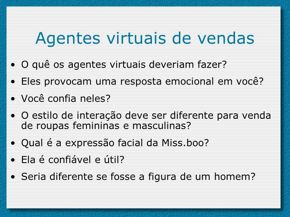 Caracteres virtuais: agentes Podem ser classificados de acordo com o grau de antropoformismo que utilizam: Caracteres sintéticos; Agentes animados; Agentes emocionais; Agentes de conversação personificados.