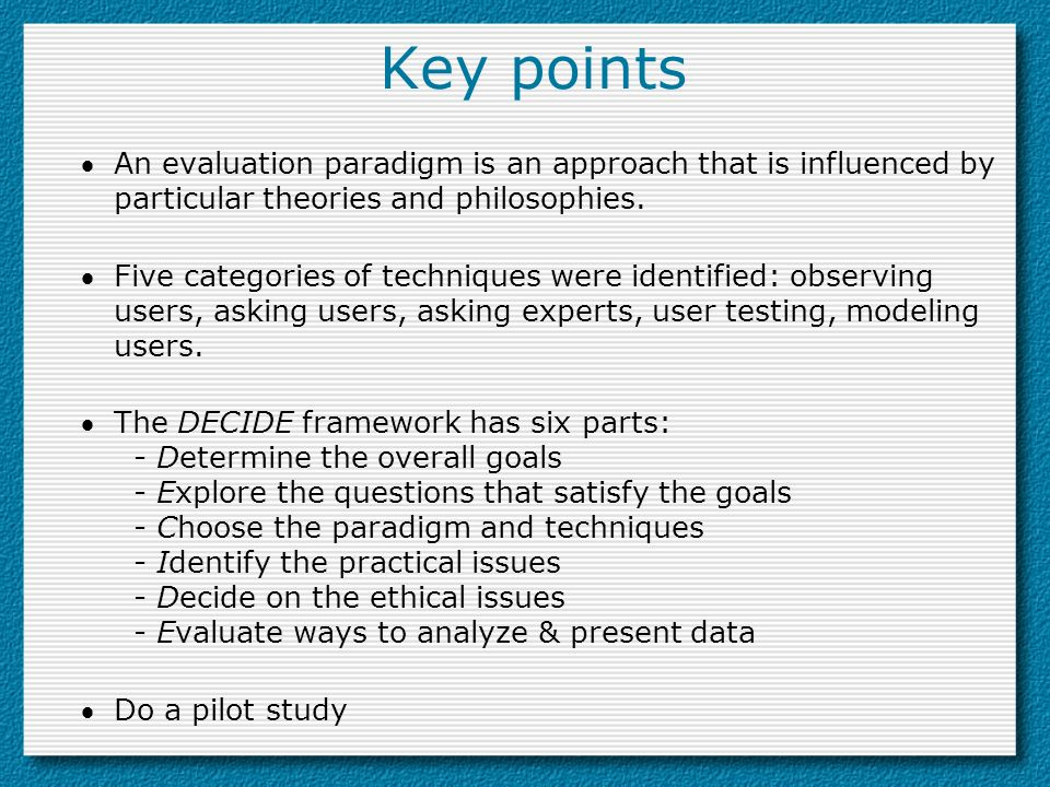 Key points An evaluation paradigm is an approach that is influenced by particular theories and philosophies. Five categories of techniques were identi