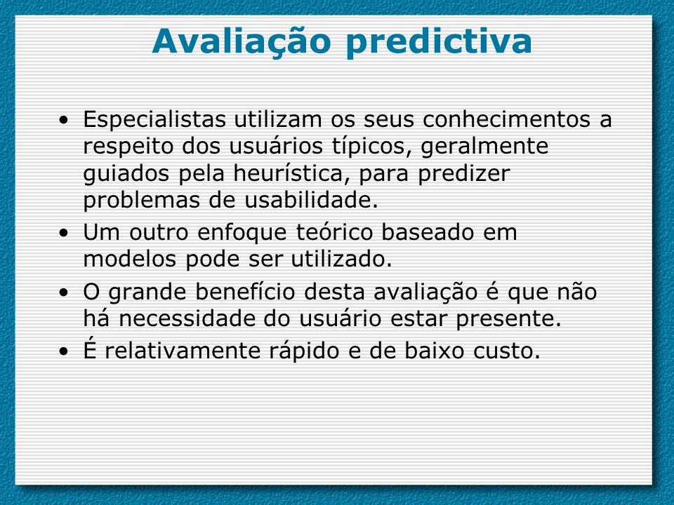 Avaliação predictiva Especialistas utilizam os seus conhecimentos a respeito dos usuários típicos, geralmente guiados pela heurística, para predizer p