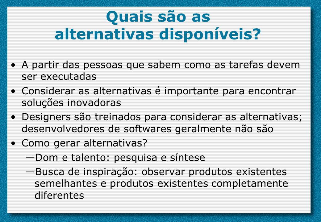 Quais são as alternativas disponíveis? A partir das pessoas que sabem como as tarefas devem ser executadas Considerar as alternativas é importante par