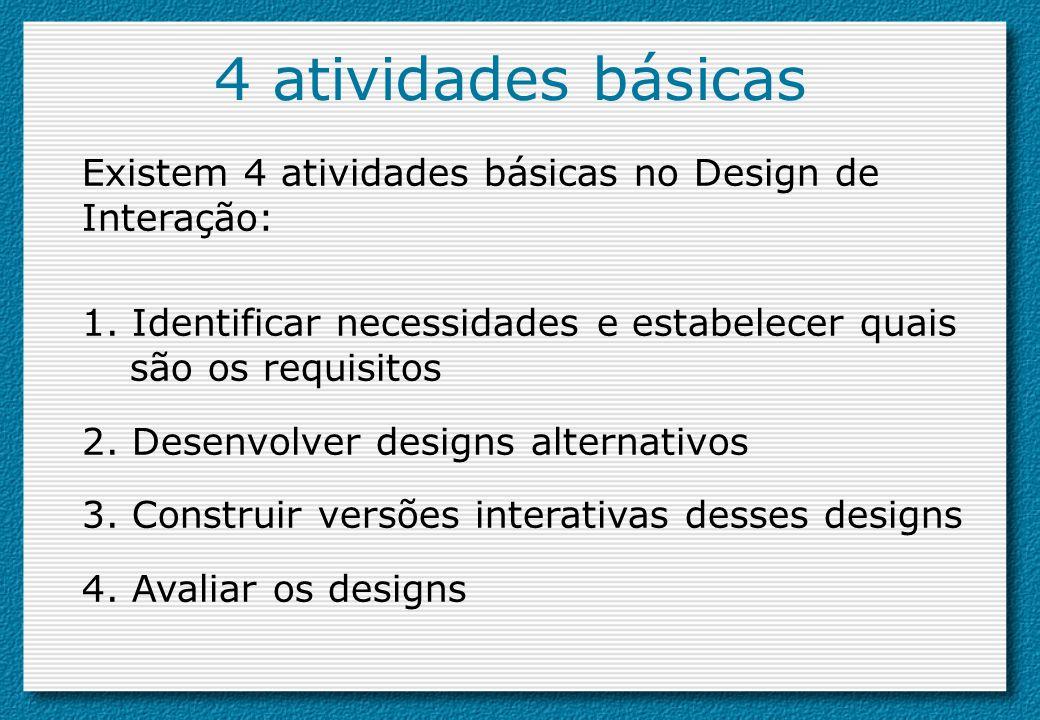 4 atividades básicas Existem 4 atividades básicas no Design de Interação: 1. Identificar necessidades e estabelecer quais são os requisitos 2. Desenvo