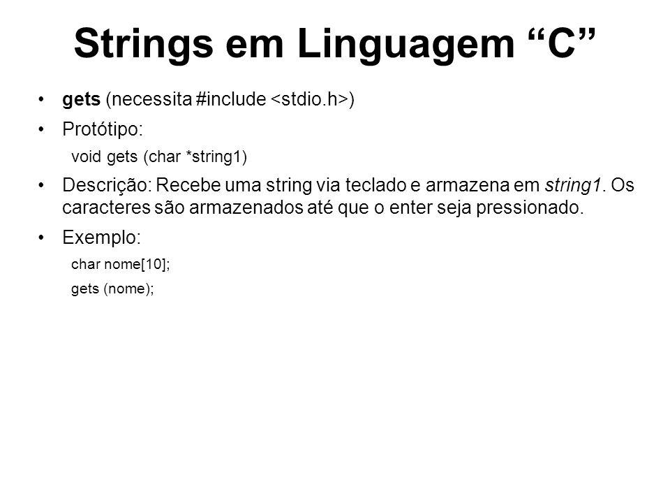 Strings em Linguagem C gets (necessita #include ) Protótipo: void gets (char *string1) Descrição: Recebe uma string via teclado e armazena em string1.