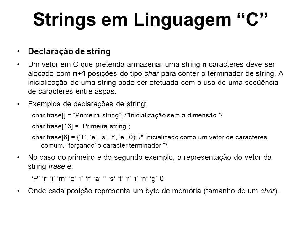 Strings em Linguagem C Strings e Ponteiros Vetores em C são armazenados em memória a partir de um endereço base; Strings são vetores de caracteres, portanto também possuem este endereço; char String1[11] = Hello World; n n+1 n+2 n+3 n+4 n+5 n+6 n+7 n+8 n+9 n+10 n+11 String1 String1 é um Ponteiro para a área de memória iniciada na posição n.