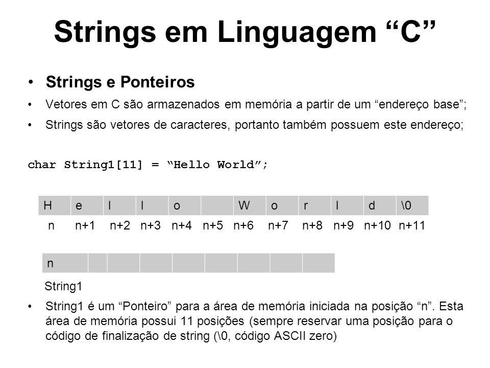 Ponteiros em Linguagem C As variáveis do tipo vetor (ou string) e matriz são, na verdade, ponteiros ou apontadores para áreas de memória onde os dados são armazenados; Um ponteiro é uma variável que armazena o endereço de uma posição da memória do computador; Assim, a variável String1 aponta para a primeira posição onde é armazenado o vetor de caracteres (neste caso, o endereço de memória n) Para identificar que se deseja utilizar os dados apontados por um ponteiro, utiliza-se o operador asterisco (*) na frente do nome da variável do tipo ponteiro; Assim, a variável String1 possui o valor n, e *String1 representa a área de memória que inicia na posição n !!!!