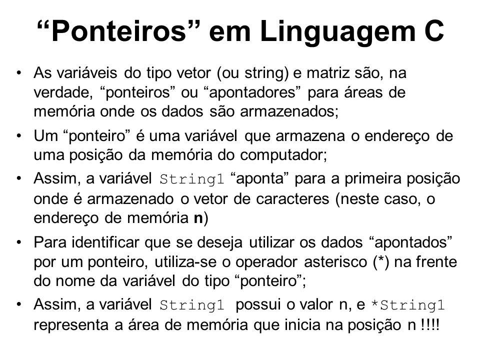 Ponteiros em Linguagem C As variáveis do tipo vetor (ou string) e matriz são, na verdade, ponteiros ou apontadores para áreas de memória onde os dados