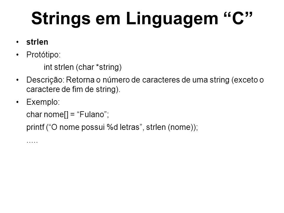 Strings em Linguagem C strcpy Protótipo: char *strcpy (char *string1, char *string2) Descrição: Copia o conteúdo de string2 em string1 e retorna o endereço de string.