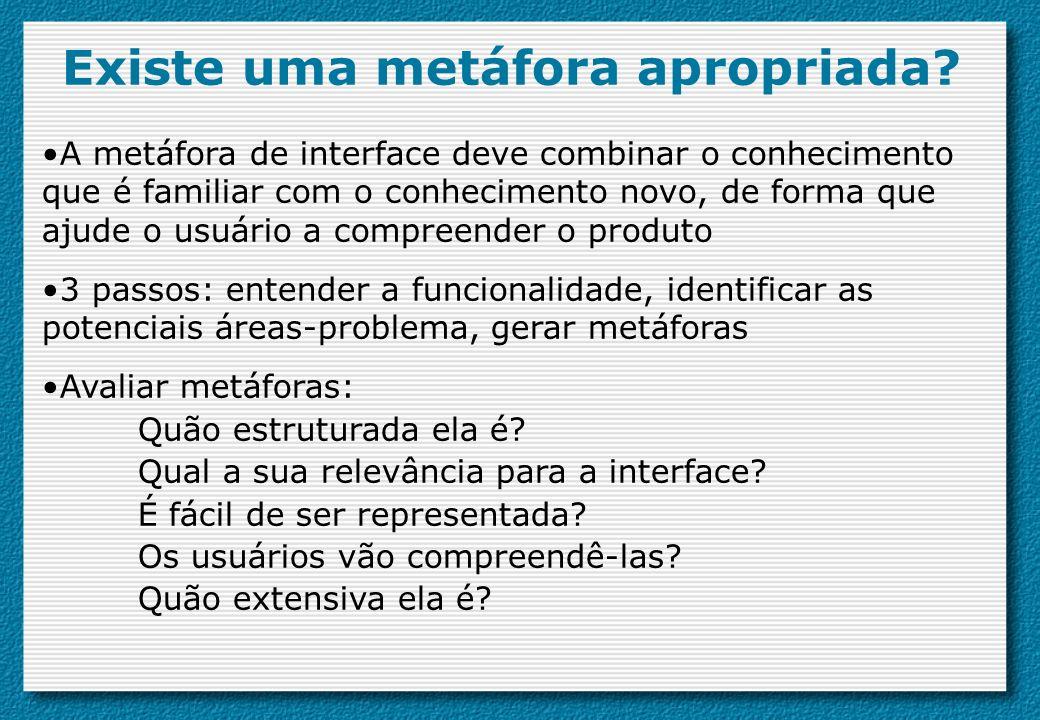 Existe uma metáfora apropriada? A metáfora de interface deve combinar o conhecimento que é familiar com o conhecimento novo, de forma que ajude o usuá