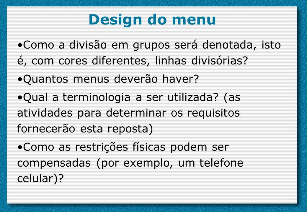 Como a divisão em grupos será denotada, isto é, com cores diferentes, linhas divisórias? Quantos menus deverão haver? Qual a terminologia a ser utiliz