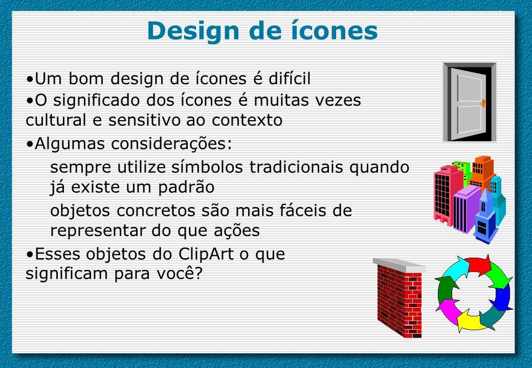 Design de ícones Um bom design de ícones é difícil O significado dos ícones é muitas vezes cultural e sensitivo ao contexto Algumas considerações: sem