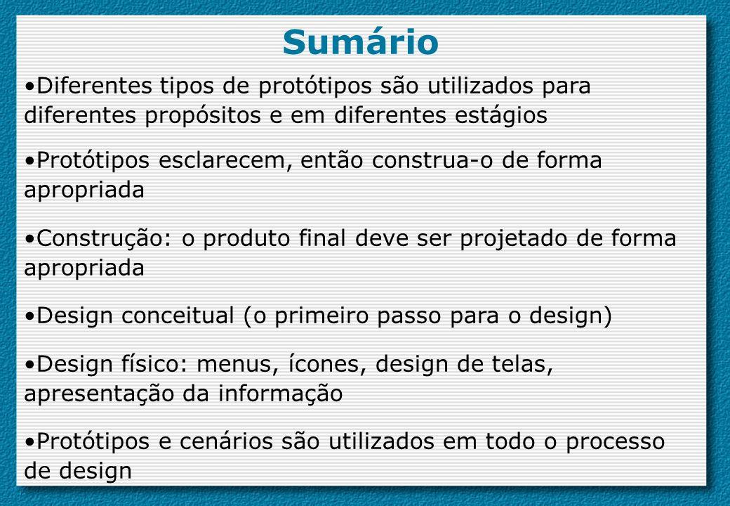 Sumário Diferentes tipos de protótipos são utilizados para diferentes propósitos e em diferentes estágios Protótipos esclarecem, então construa-o de f