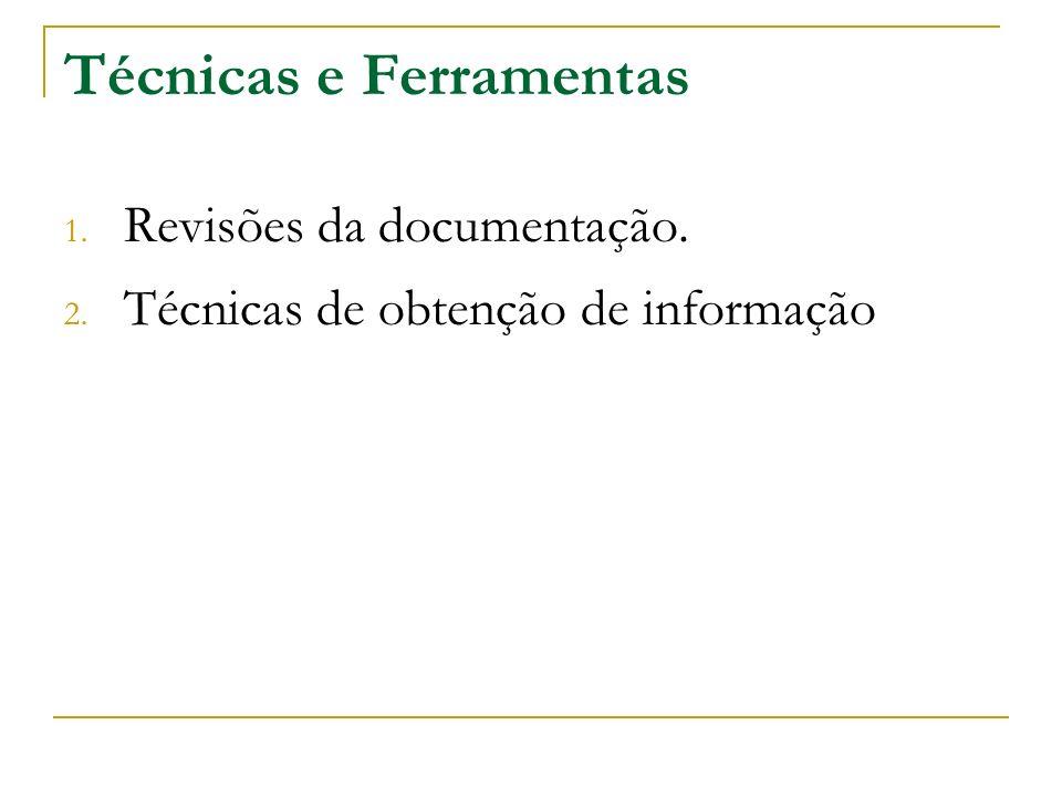 Técnicas e Ferramentas 1. Revisões da documentação. 2. Técnicas de obtenção de informação