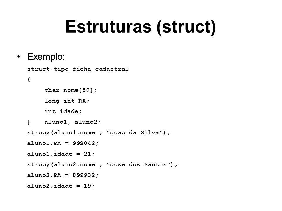 Estruturas (struct) Exemplo: struct tipo_ficha_cadastral { char nome[50]; long int RA; int idade; }aluno1, aluno2; strcpy(aluno1.nome, Joao da Silva);