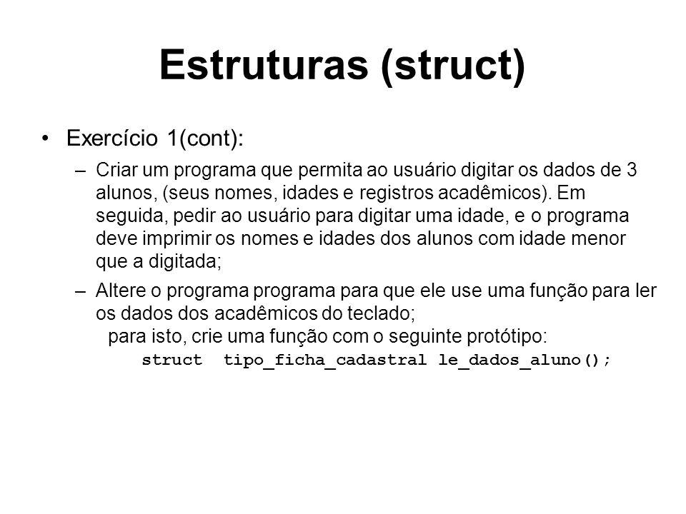 Estruturas (struct) Exercício 1(cont): –Criar um programa que permita ao usuário digitar os dados de 3 alunos, (seus nomes, idades e registros acadêmi