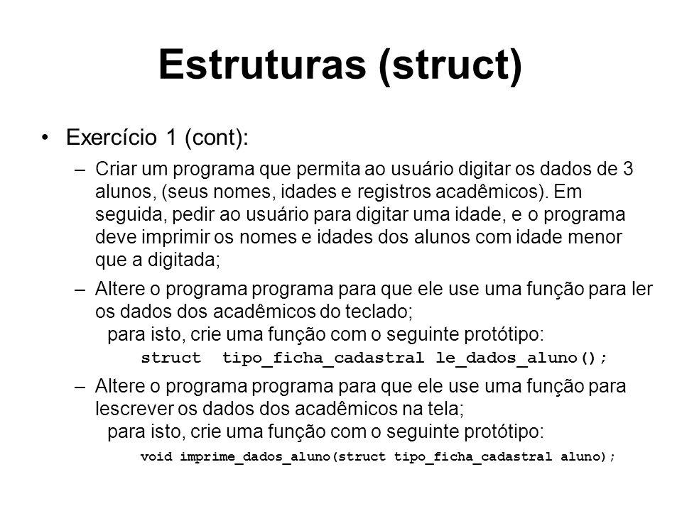 Estruturas (struct) Exercício 1 (cont): –Criar um programa que permita ao usuário digitar os dados de 3 alunos, (seus nomes, idades e registros acadêm