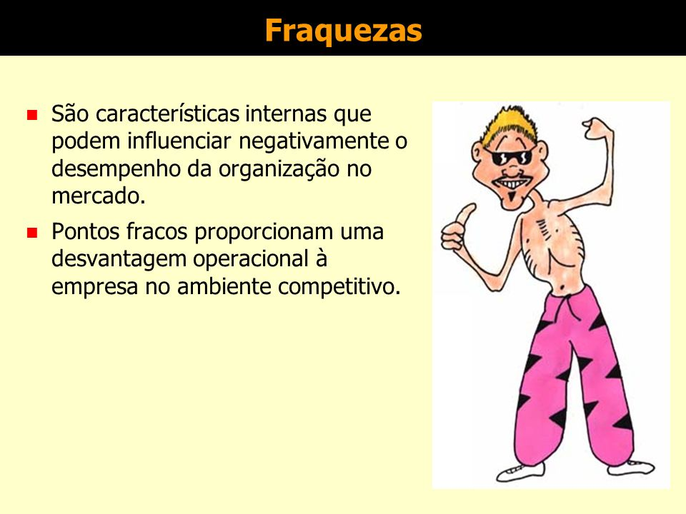 Forças n São características que podem influenciar positivamente no desempenho da organização.