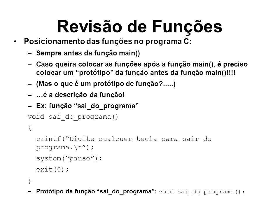 Revisão de Funções Posicionamento das funções no programa C: –Sempre antes da função main() –Caso queira colocar as funções após a função main(), é pr