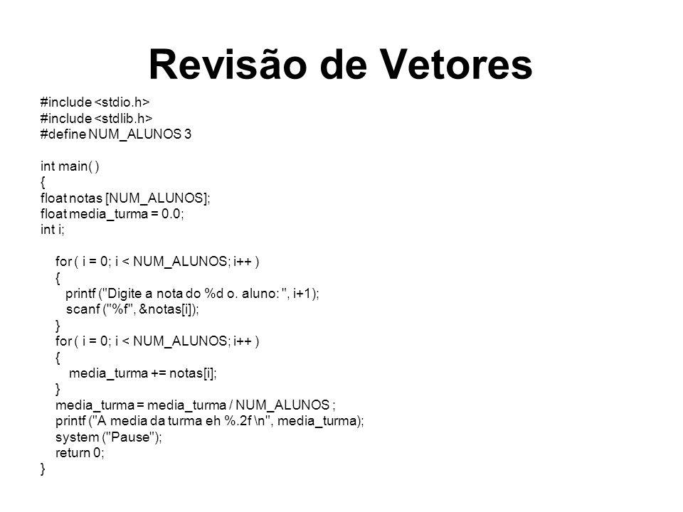 Revisão de Vetores #include #define NUM_ALUNOS 3 int main( ) { float notas [NUM_ALUNOS]; float media_turma = 0.0; int i; for ( i = 0; i < NUM_ALUNOS;