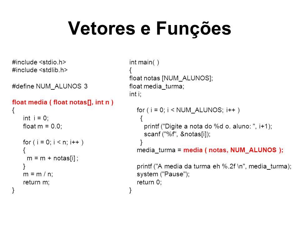 Vetores e Funções #include #define NUM_ALUNOS 3 float media ( float notas[], int n ) { int i = 0; float m = 0.0; for ( i = 0; i < n; i++ ) { m = m + n