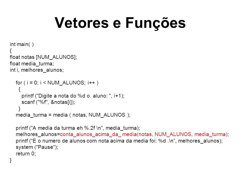 Vetores e Funções int main( ) { float notas [NUM_ALUNOS]; float media_turma; int i, melhores_alunos; for ( i = 0; i < NUM_ALUNOS; i++ ) { printf (