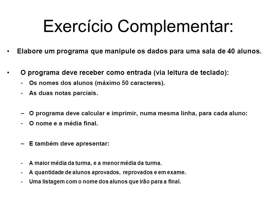 Exercício Complementar: Elabore um programa que manipule os dados para uma sala de 40 alunos. O programa deve receber como entrada (via leitura de tec