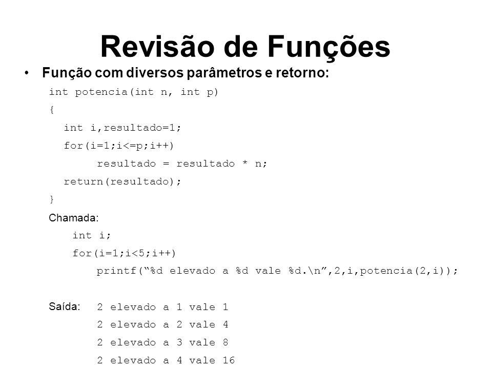 Revisão de Funções Função com diversos parâmetros e retorno: int potencia(int n, int p) { int i,resultado=1; for(i=1;i<=p;i++) resultado = resultado *