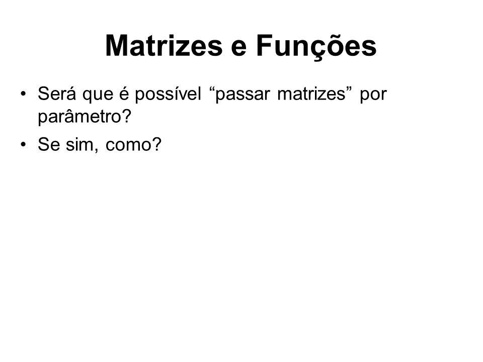 Matrizes e Funções Será que é possível passar matrizes por parâmetro? Se sim, como?