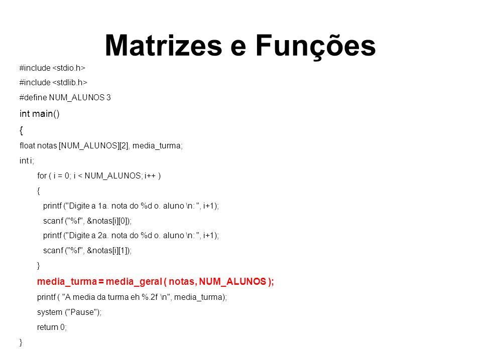 Matrizes e Funções #include #define NUM_ALUNOS 3 int main() { float notas [NUM_ALUNOS][2], media_turma; int i; for ( i = 0; i < NUM_ALUNOS; i++ ) { printf ( Digite a 1a.