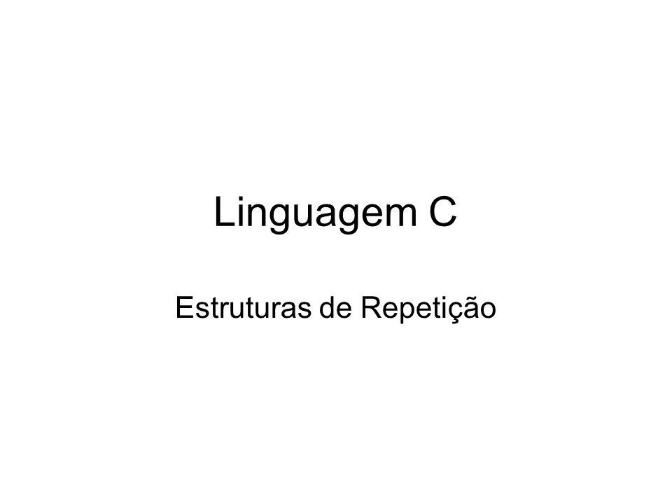 Linguagem C Estruturas de Repetição