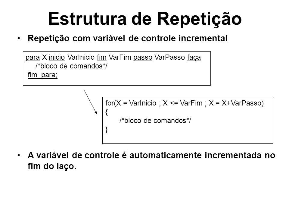 Estrutura de Repetição Repetição com variável de controle incremental A variável de controle é automaticamente incrementada no fim do laço. para X ini