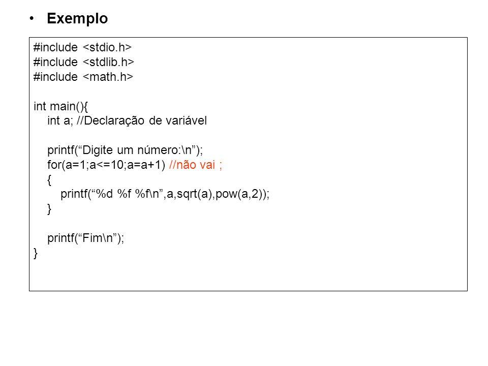 Exemplo #include int main(){ int a; //Declaração de variável printf(Digite um número:\n); for(a=1;a<=10;a=a+1) //não vai ; { printf(%d %f %f\n,a,sqrt(
