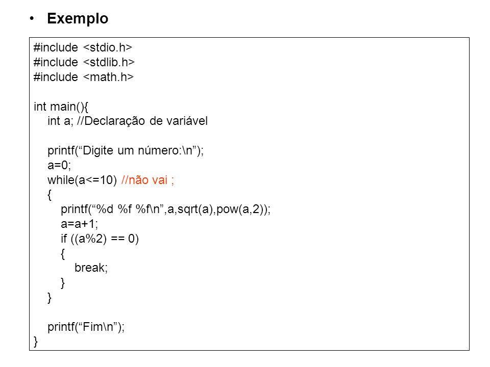 Exemplo #include int main(){ int a; //Declaração de variável printf(Digite um número:\n); a=0; while(a<=10) //não vai ; { printf(%d %f %f\n,a,sqrt(a),