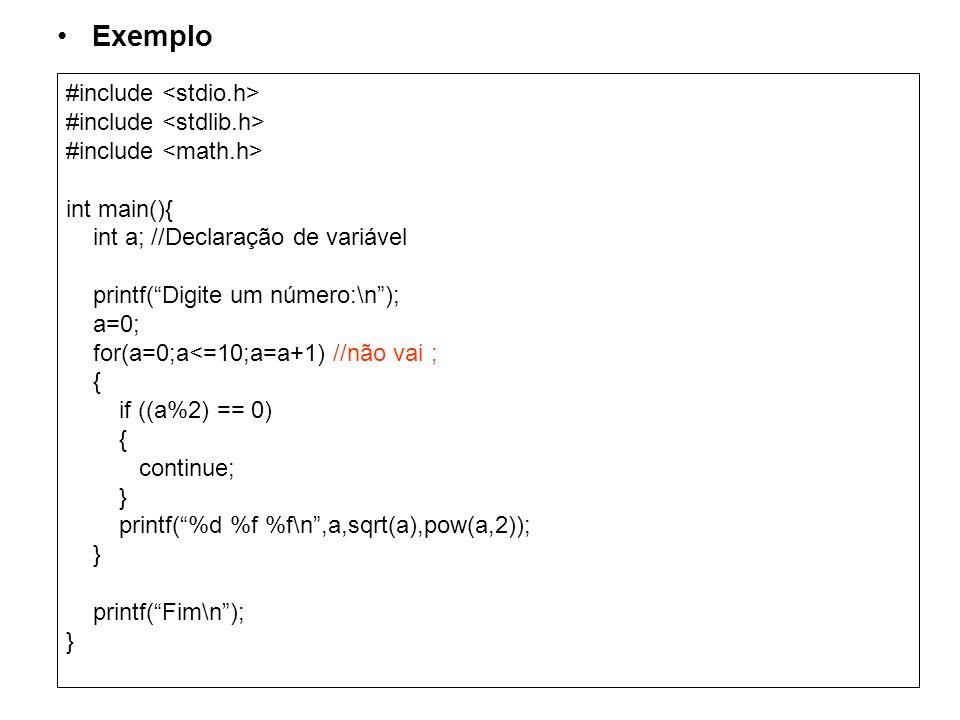 Exemplo #include int main(){ int a; //Declaração de variável printf(Digite um número:\n); a=0; for(a=0;a<=10;a=a+1) //não vai ; { if ((a%2) == 0) { co
