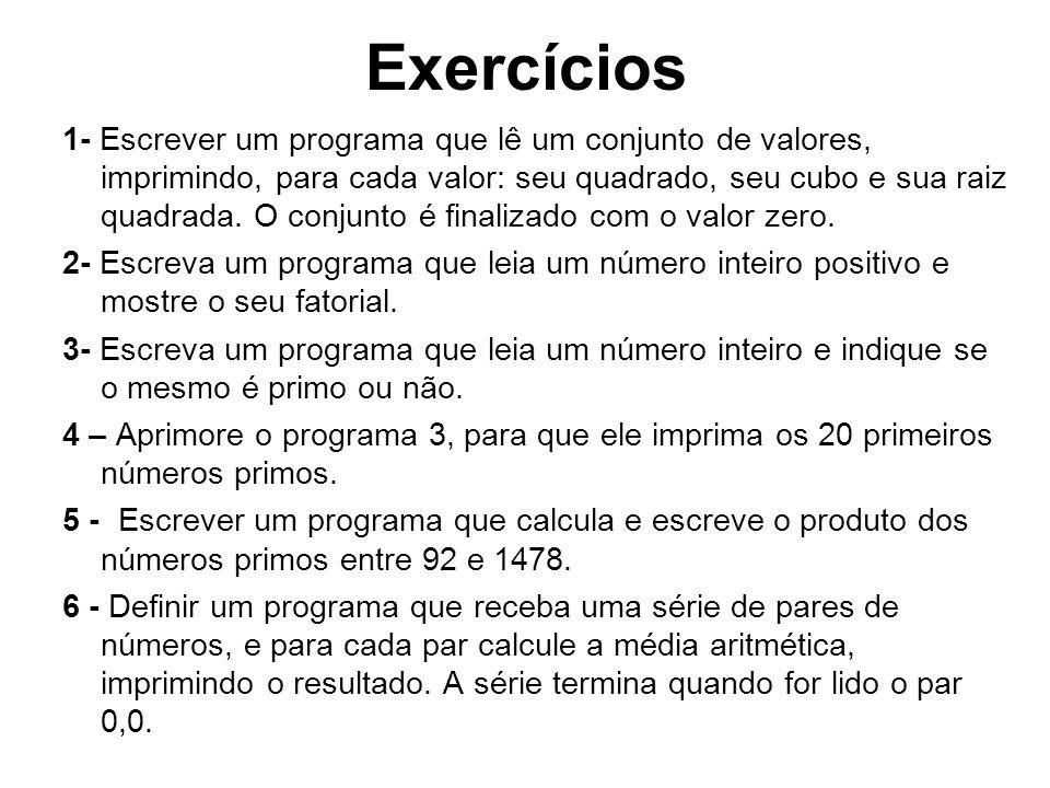 Exercícios 1- Escrever um programa que lê um conjunto de valores, imprimindo, para cada valor: seu quadrado, seu cubo e sua raiz quadrada. O conjunto